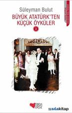 Büyük Atatürkten Küçük Öyküler 3