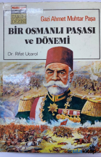 Gazi Ahmet Muhtar Paşa Bir Osmanlı Paşası Ve Dönemi