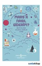 Mars'a Nasıl Giderim? - Bilim Yolunda Eğlenceli Adımlar Kitabı