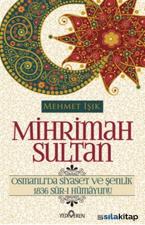 Mihrimah Sultan - Osmanlıda Siyaset ve Şenlik