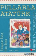 Pullarla Atatürk: Hayatı ve Mücadelesi (1881-1938) Ciltli