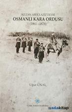 Sultan Abdülaziz Devri Osmanlı Kara Ordusu (1861 - 1876) - Ciltli