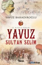 Üç Kıtanın Hakimi - Yavuz Sultan Selim